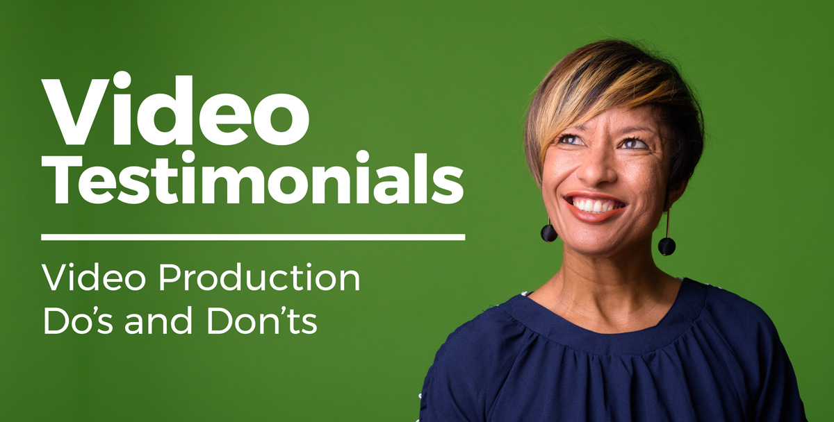 Video Testimonials: Video Production Do's & Don'ts